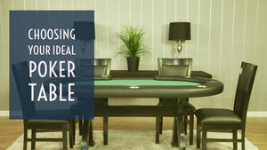 Choosing Your Ideal Poker Table