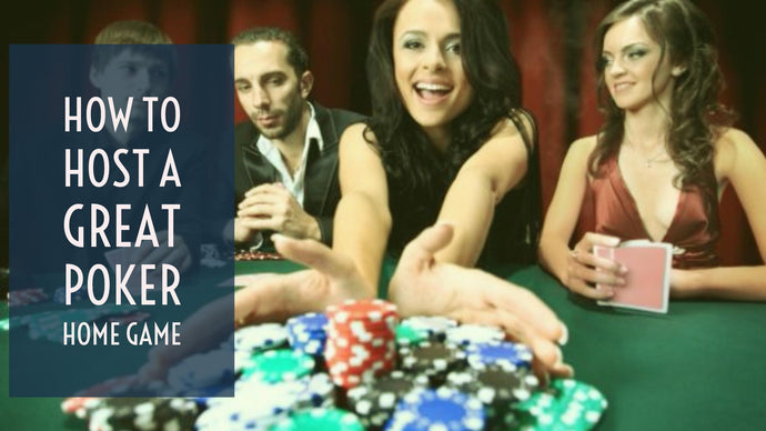 How to Host a Great Poker Home Game