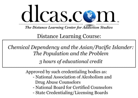 Chemical Dependency and the Asian/Pacific Islander: The Population and the Problem (3 hours)