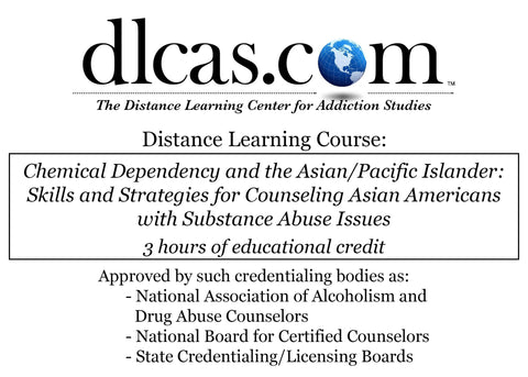 Chemical Dependency and the and Asian/Pacific Islander: Skills and Strategies for Counseling Asian Americans with Substance Abuse Issues (3 hours)
