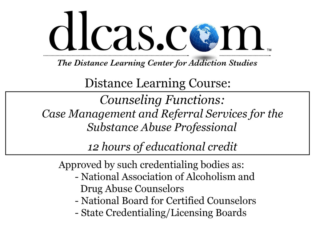 Counseling Functions: Case Management and Referral Services for the Substance Abuse Professional (12 hours)