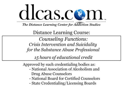 Counseling Functions: Crisis Intervention and Suicidality for the Substance Abuse Professional (15 hours)