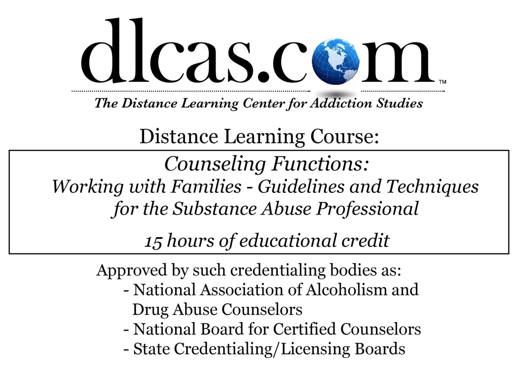 Counseling Functions: Working with Families - Guidelines and Techniques for the Substance Abuse Professional (15 hours)