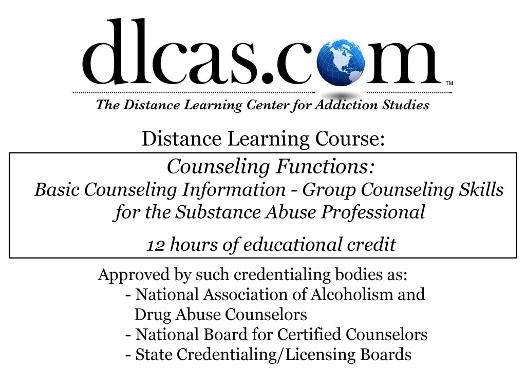 Counseling Functions: Basic Counseling Information - Group Counseling Skills for the Substance Abuse Professional (12 hours)
