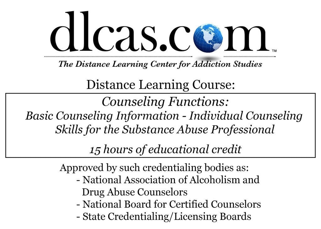 Counseling Functions: Basic Counseling Information - Individual Counseling Skills for the Substance Abuse Professional (15 hours)