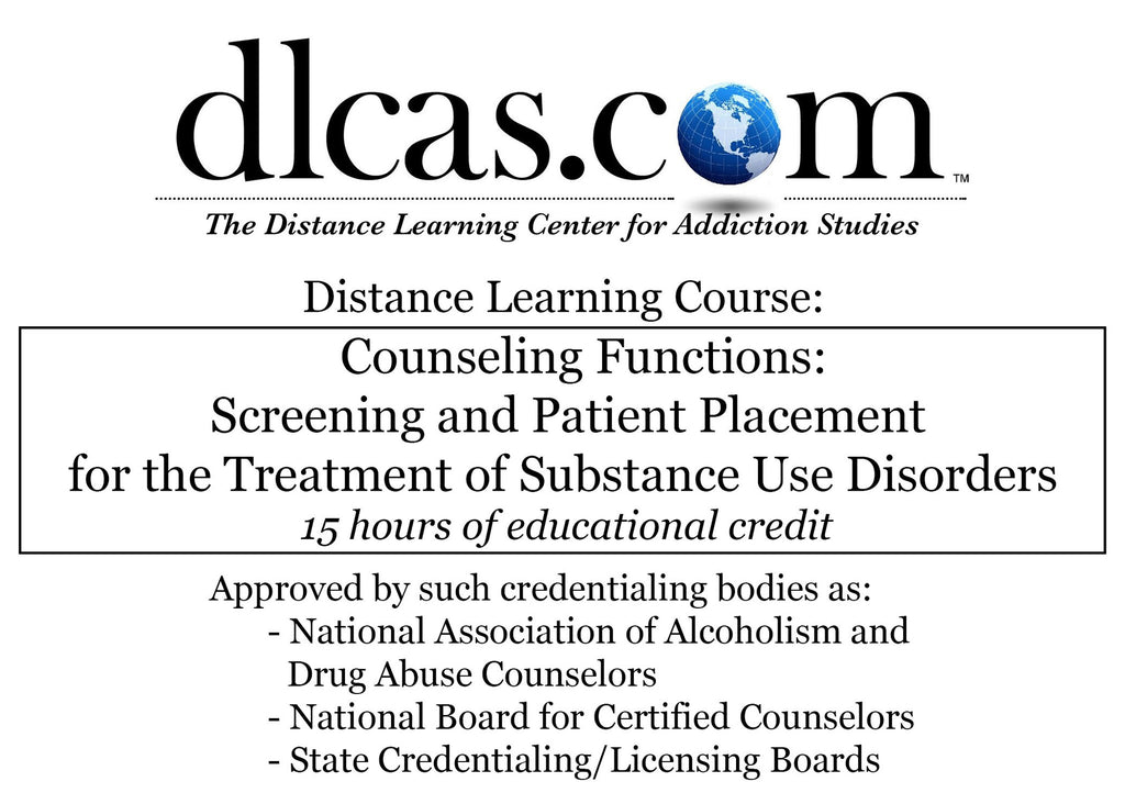 Counseling Functions: Screening & Patient Placement for the Treatment of Substance Use Disorders (15 hours)