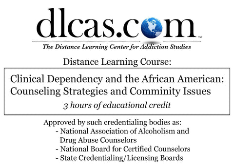 Chemical Dependency and the African American: Counseling Strategies and Community Issues (3 hours)