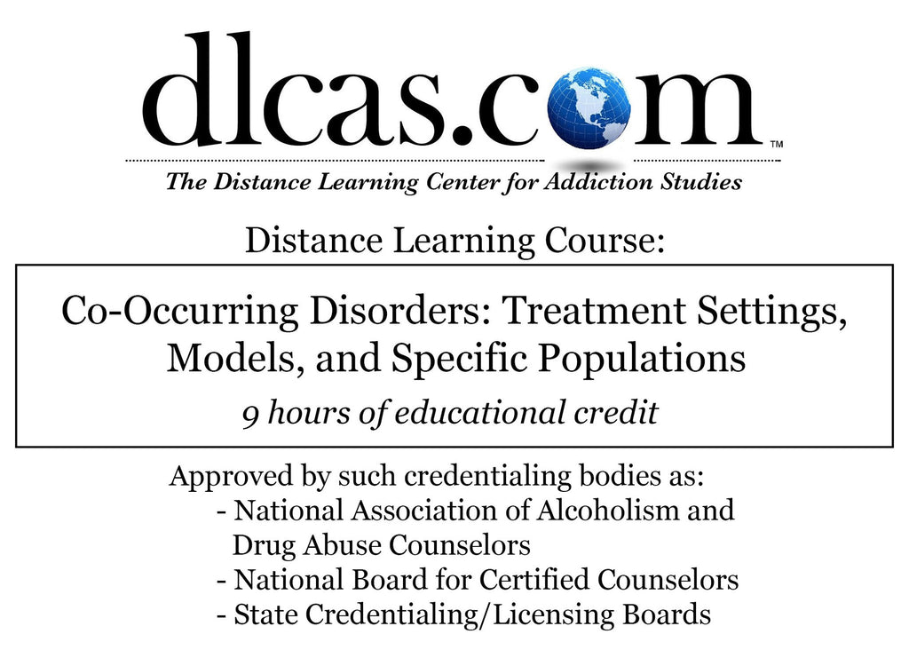 Co-Occurring Disorders: Treatment Settings, Models, and Specific Populations (9 hours)