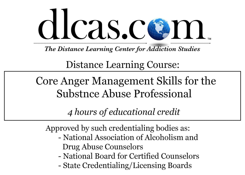 Core Anger Management Skills for the Substance Abuse Professional (4 hours)