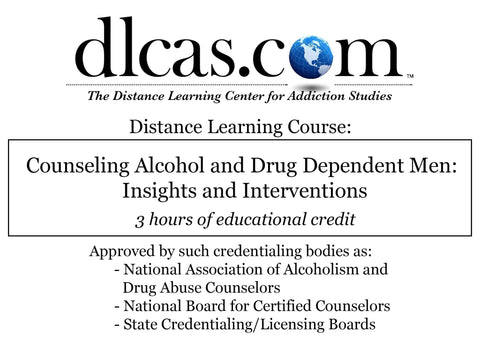 Counseling Alcohol and Drug Dependent Men: Insights and Interventions (3 hours)