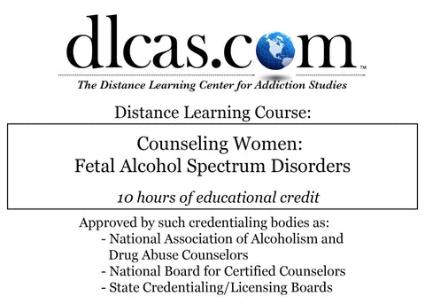 Counseling Women: Fetal Alcohol Spectrum Disorders (10 hours)