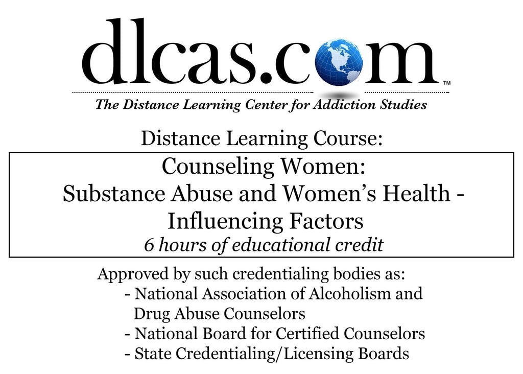 Counseling Women: Substance Abuse and Women's Health: Influencing Factors (6 hours)