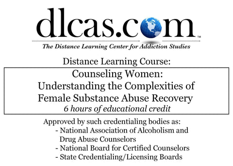 Counseling Women: Understanding the Complexities of Female Substance Abuse Recovery (6 hours)