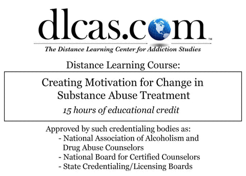Creating Motivation for Change in Substance Abuse Treatment (15 hours)