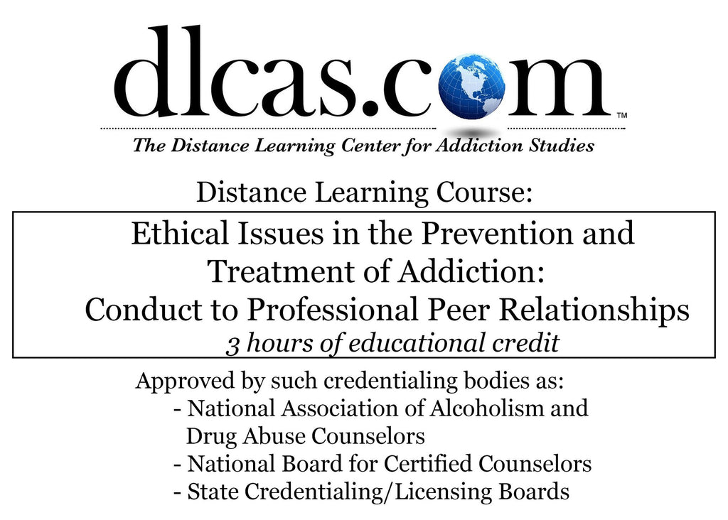 Ethical Issues in the Prevention and Treatment of Addiction: Conduct to Professional Peer Relationships (3 hours)