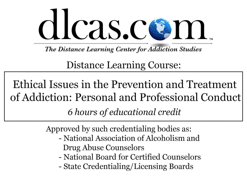 Ethical Issues in the Prevention and Treatment of Addiction: Personal and Professional Conduct (6 hours)