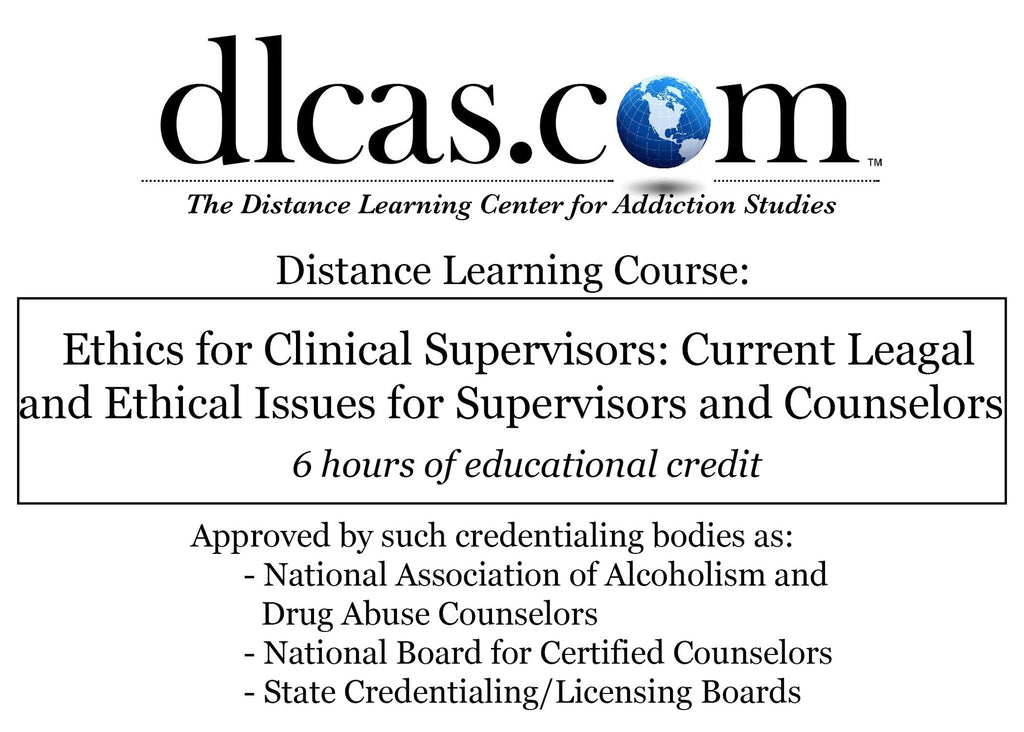Ethics for Clinical Supervisors: Current Legal and Ethical Issues for Supervisors and Counselors (6 hours)