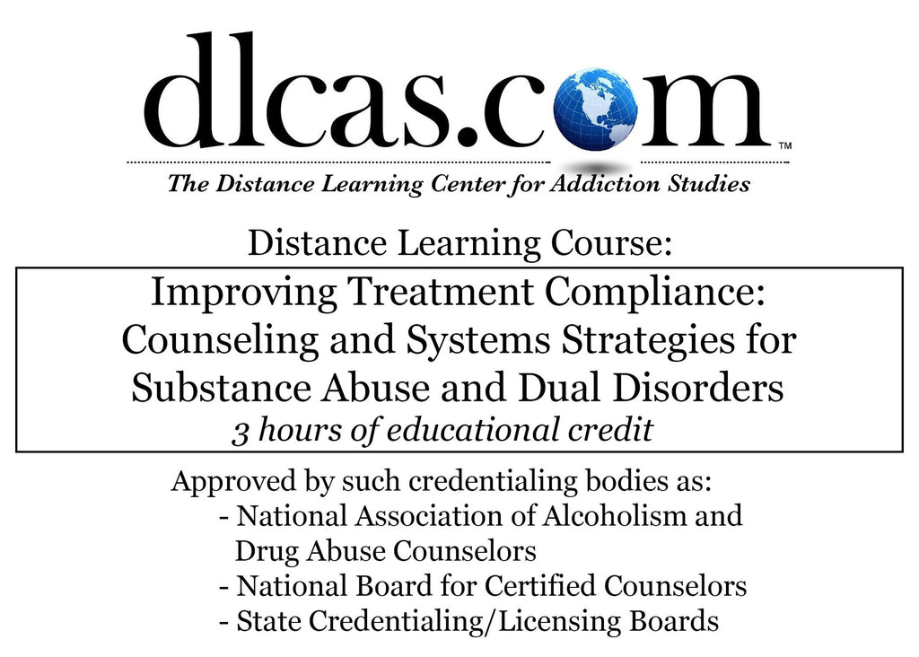 Improving Treatment Compliance: Counseling and Systems Strategies for Substance Abuse and Dual Disorders (3 hours)