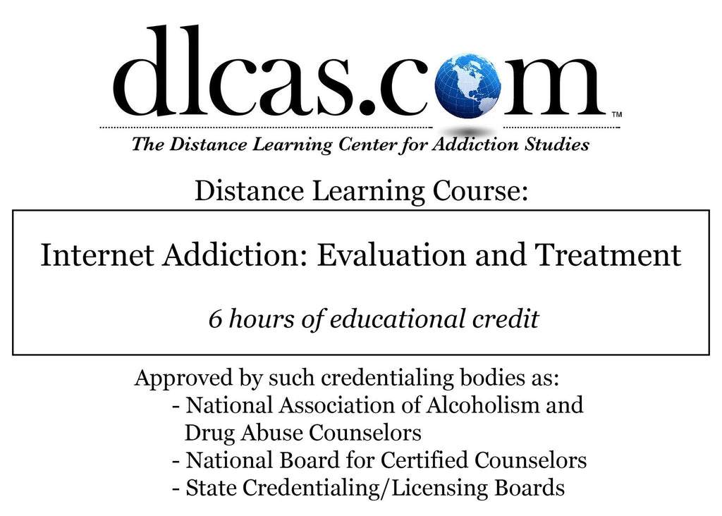 Internet Addiction: Evaluation and Treatment (6 hours)