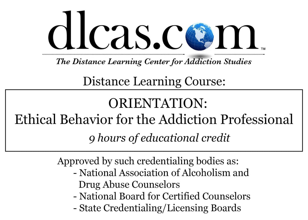 ORIENTATION: Ethical Behavior for the Addiction Professional (9 hours)
