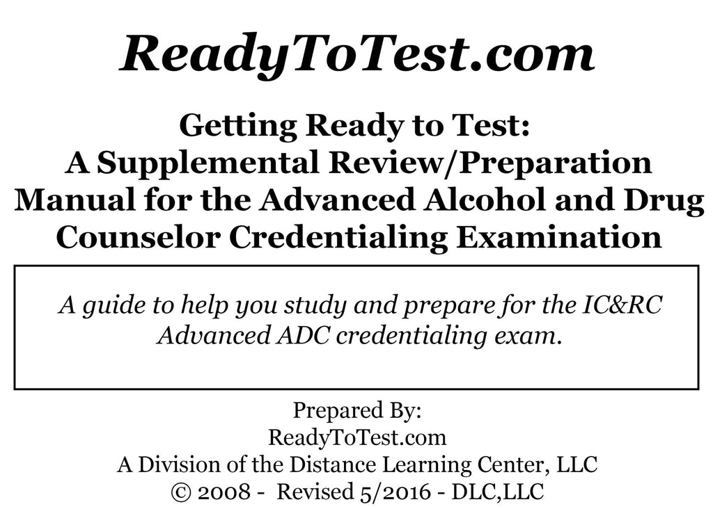 Getting Ready To Test (M404SUP): A Supplemental Review/Preparation Manual for the IC&RC Advanced Alcohol and Other Drug Abuse Credentialing Examination