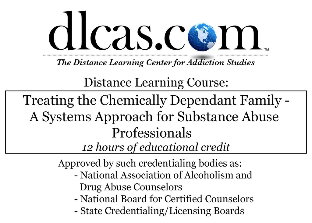 Treating the Chemically Dependent Family - A Systems Approach for Substance Abuse Professionals (12 hours)