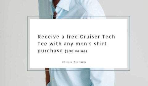 Receive a free Cruiser Tech Tee with any men's shirt purchase ($98 value)