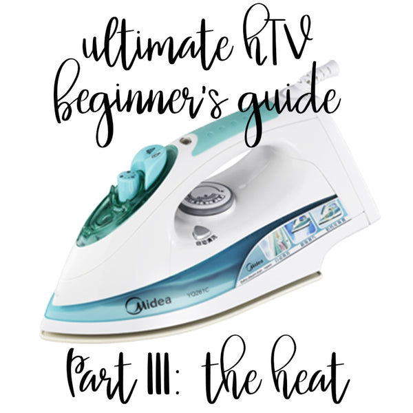 Ultimate Heat Transfer Vinyl HTV Beginner's Guide - Part 3: The Heat