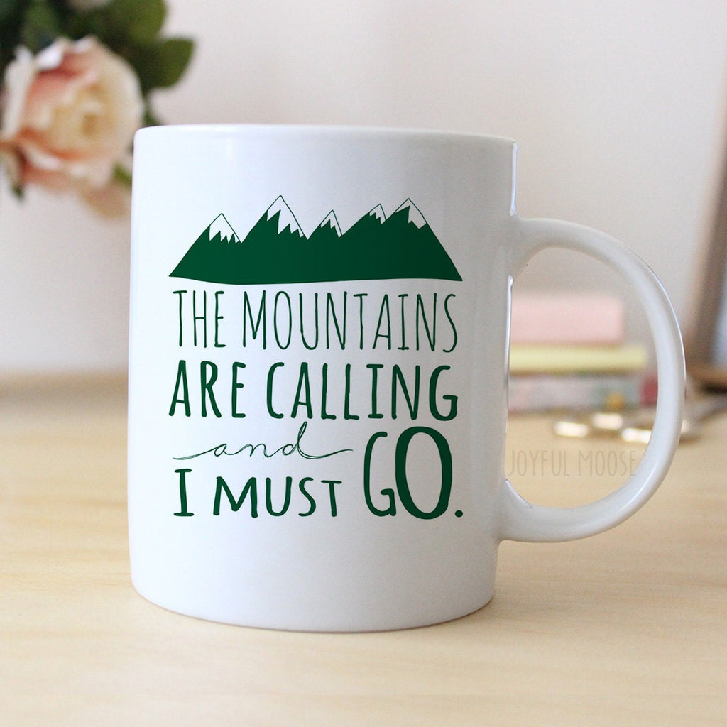 The Mountains are Calling Mug - The Mountains are Calling and I must Go Coffee Mug - Mountain Gift - Joyful Moose
