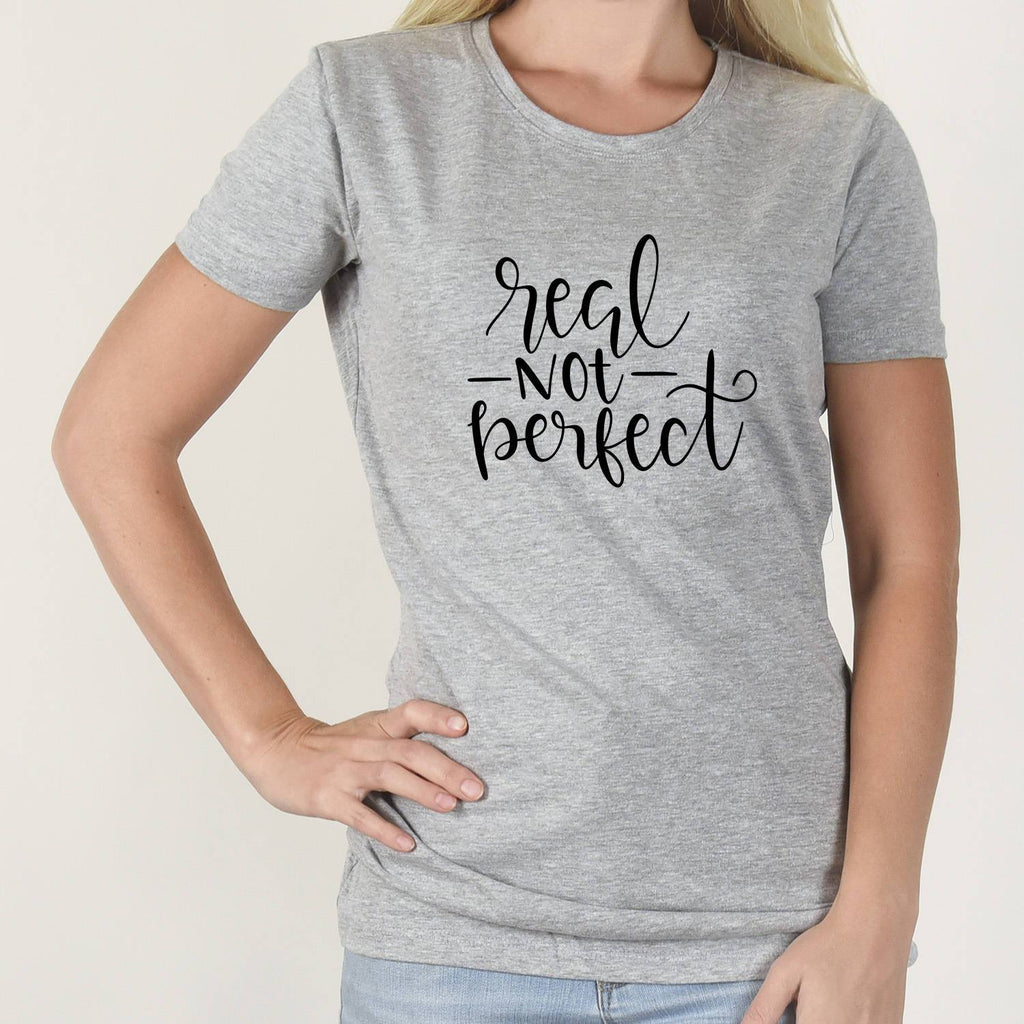 Statement Shirt Real Not Perfect Inspirational Tshirt