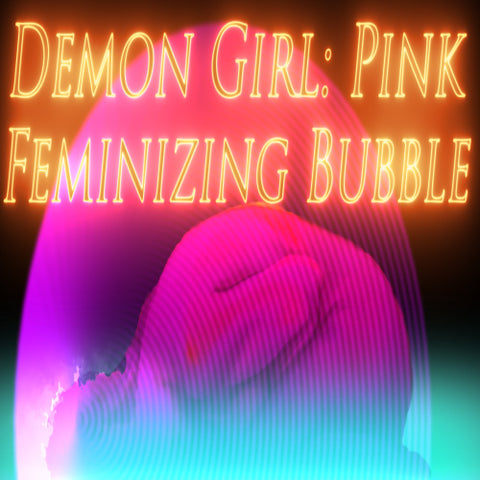 Demon Girl: Pink Feminizing Bubble