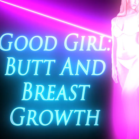 Good Girl: Butt And Breast Growth