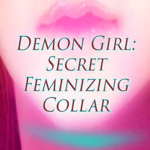 Demon Girl: Secret Feminizing Collar