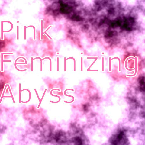 Pink Feminizing Abyss