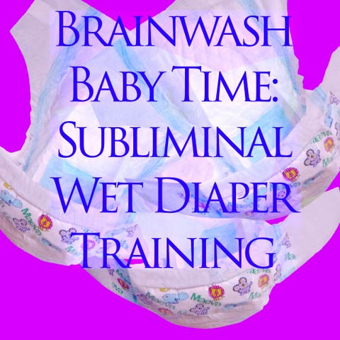 Brainwash Baby Time: Subliminal Wet Diaper Training