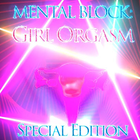 Mental Block: Girl Orgasm Special Edition