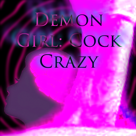 Demon Girl: Cock Crazy
