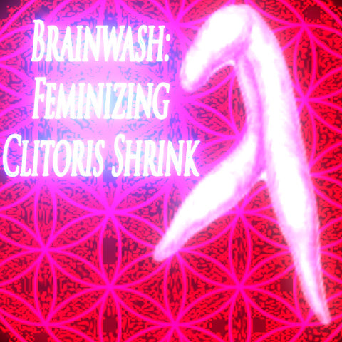 Brainwash: Feminizing Clitoris Shrink