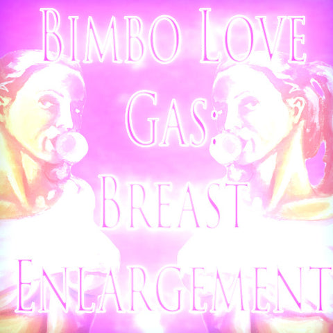Bimbo Love Gas: Breast Enlargement