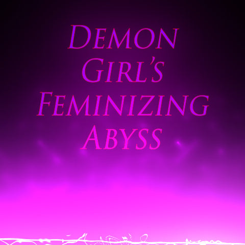 Demon Girl's Feminizing Abyss