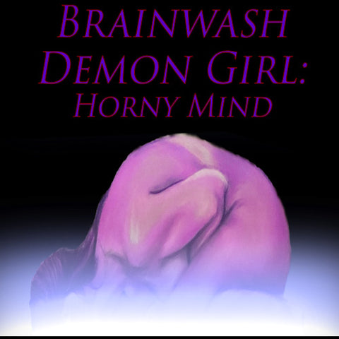 Brainwash Demon Girl: Horny Mind
