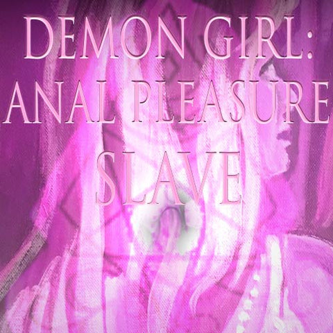 Demon Girl: Anal Pleasure Slave