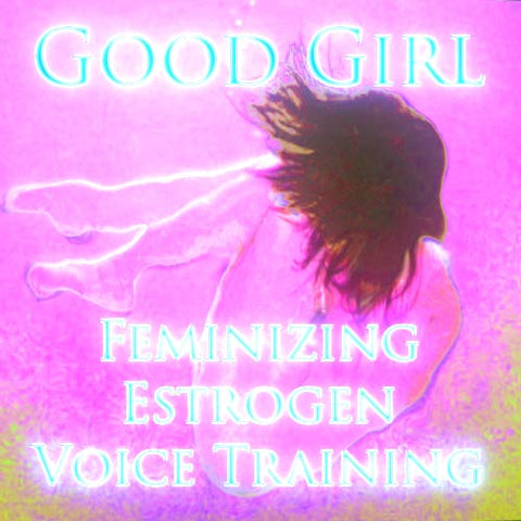 Good Girl: Feminizing Estrogen Voice Training