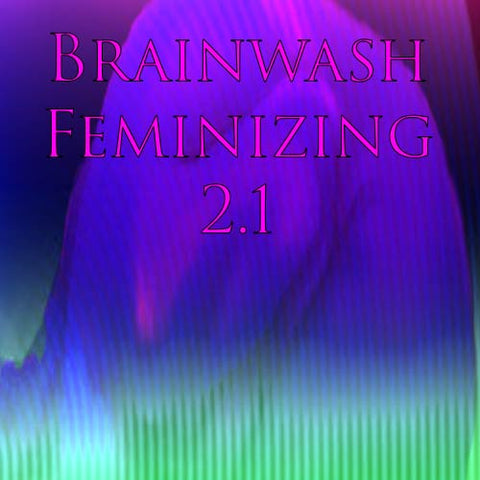Feminizing Brainwash 2.1