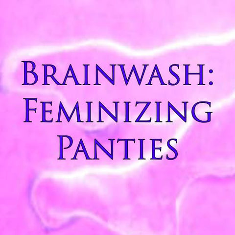Brainwash: Feminizing Panties