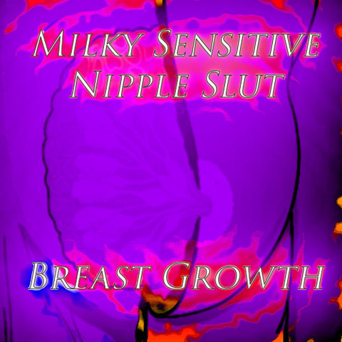 Milky Sensitive Nipple Slut Breast Growth