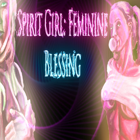 Spirit Girl: Feminine Blessing
