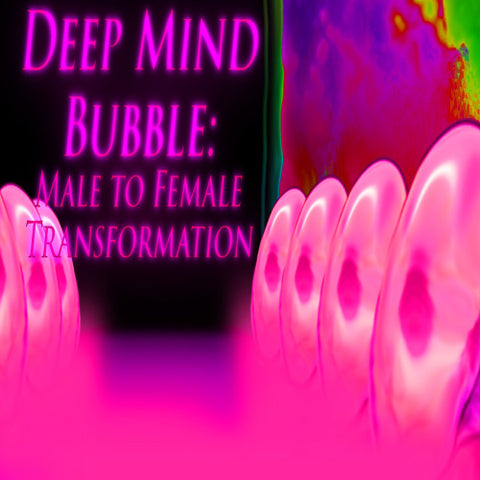 Deep Mind Bubble: Male to Female Transformation