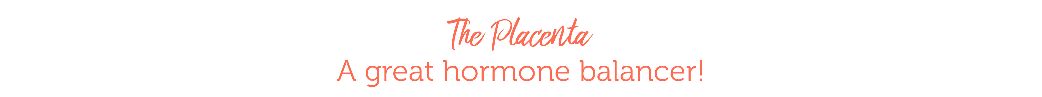 The Placenta: The great hormone balancer!