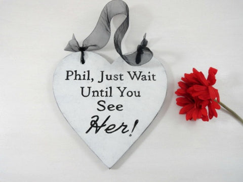 Phil, Just Wait Until You See Her engraved ring bearer sign
